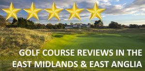 Golf Course Reviews - East Midlands & East Anglia
