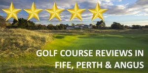 Golf Course Reviews - Fife, Perth & Angus