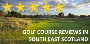 Golf Course Reviews - South East Scotland