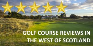 Golf Course Reviews - West of Scotland inc Ayrshire