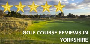 Golf Course Reviews - Yorkshire